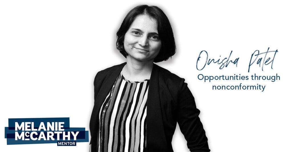 Onisha Patel – opportunities through non-conformity.