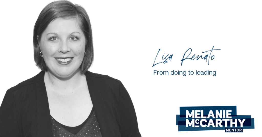 Lisa Renato – From Doing to Leading.