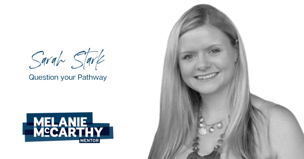 Sarah Stark – Question your pathway.